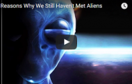 10 Reasons Why We Still Haven't Met Aliens